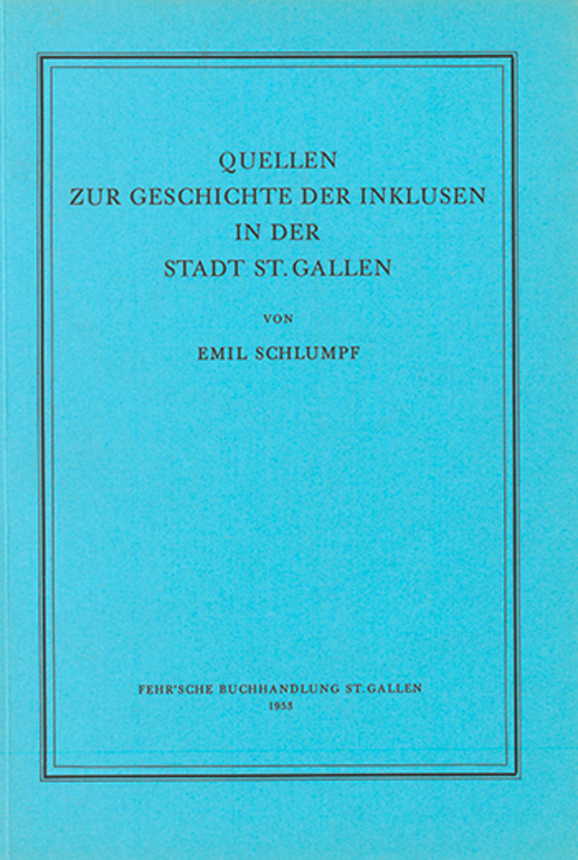 Quellen zur Geschichte der Inklusen in der Stadt St. Gallen