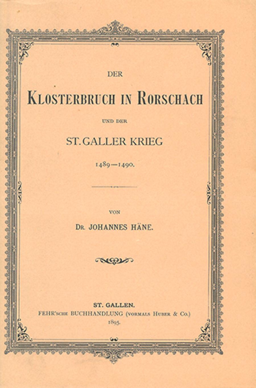 Der Klosterbruch in Rorschach  <p><p>und der St. Galler Krieg 1489-1490.
