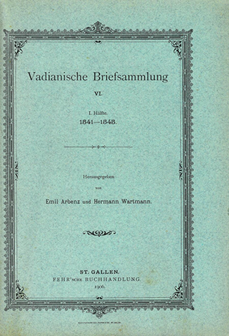 Vadianische Briefsammlung VI.  <p><p>1. Hälfte 1541-1545.