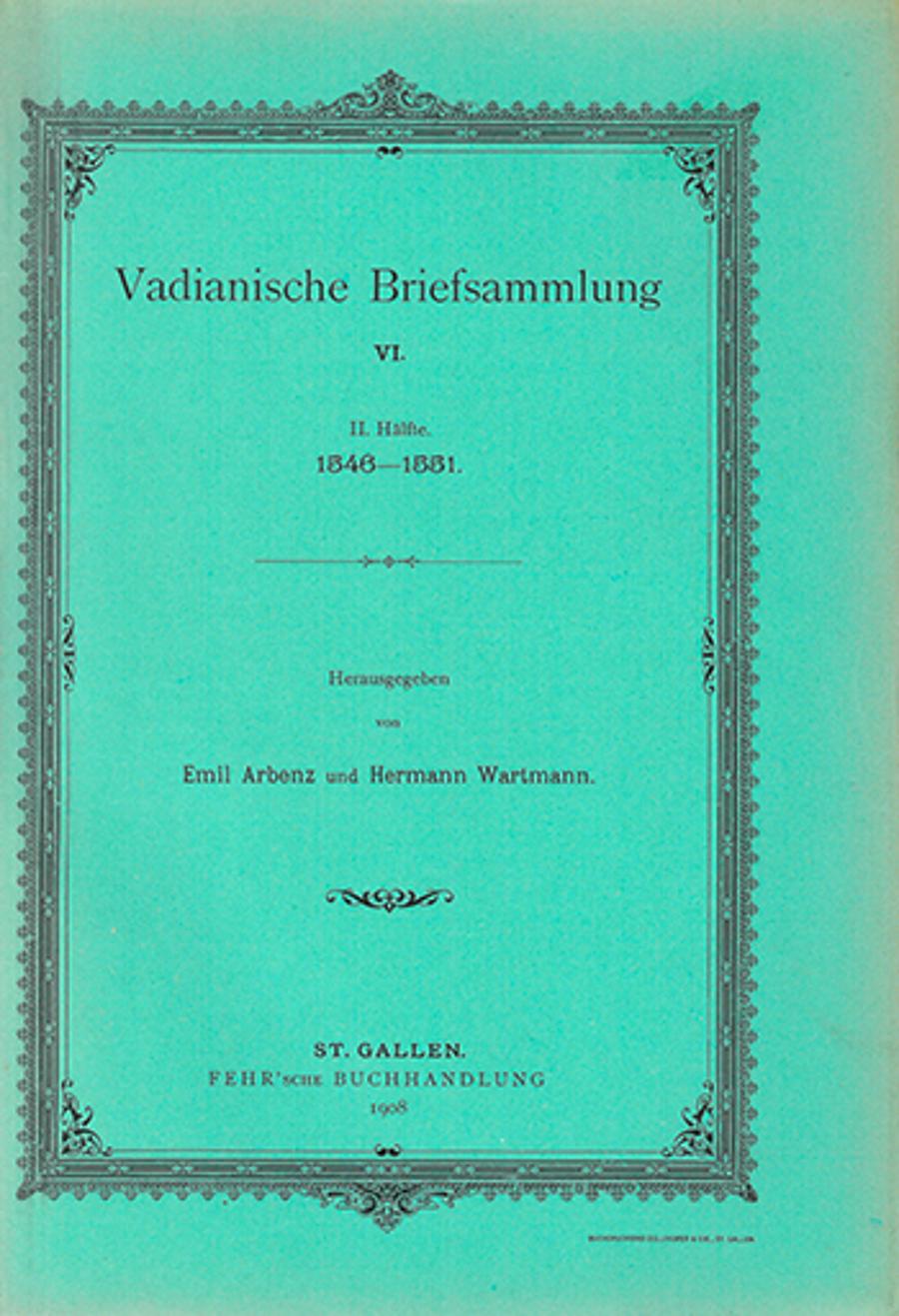 Vadianische Briefsammlung VI.  <p><p>2. Hälfte 1546-1551.