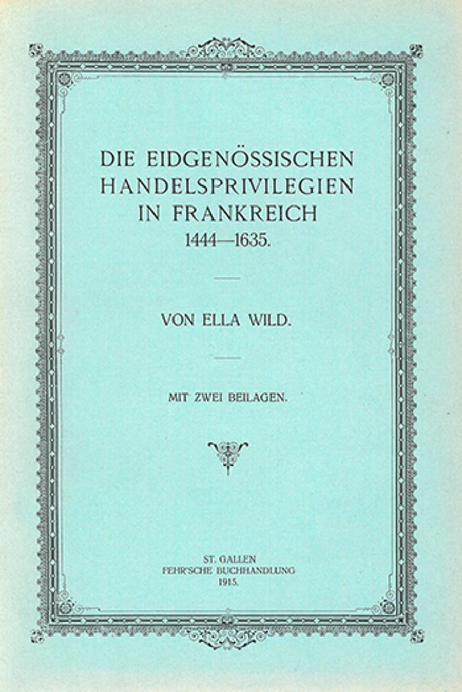 Die eidgenössischen Handelsprivilegien in Frankreich 1444-1635.
