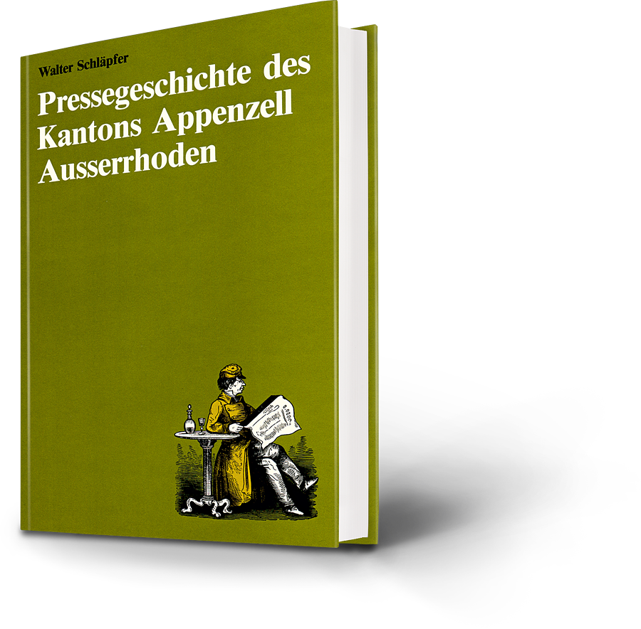Walter Schläpfer: Pressegeschichte des Kantons Appenzell Ausserrhoden