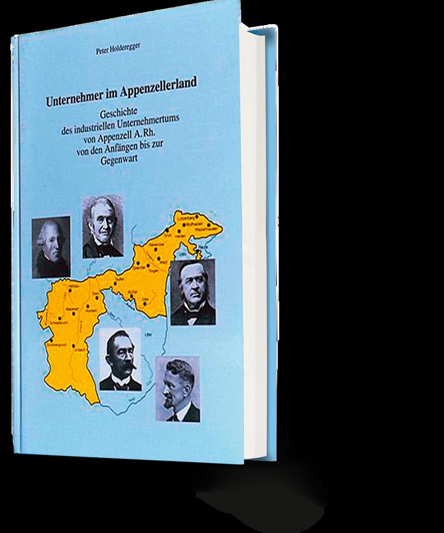 Peter Holderegger. Unternehmer im Appenzellerland. Geschichte des industriellen Unternehmertums von Appenzell A. Rh. von den Anfängen bis zur Gegenwart