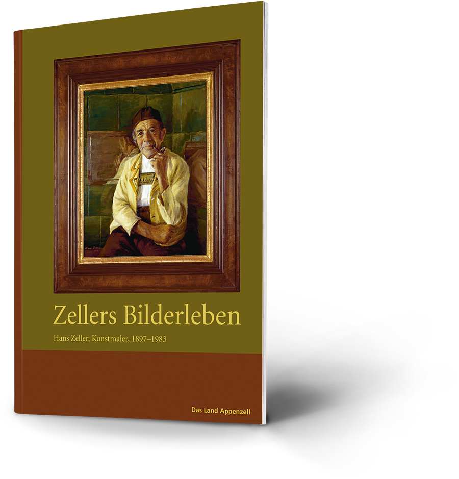 Zellers Bilderleben - Über den Ausserrhoder Kunstmaler Hans Zeller (1897-1983)