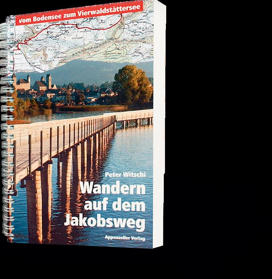 Peter Witschi: Wandern auf dem Jakobsweg. Vom Bodensee zum Vierwaldstättersee
