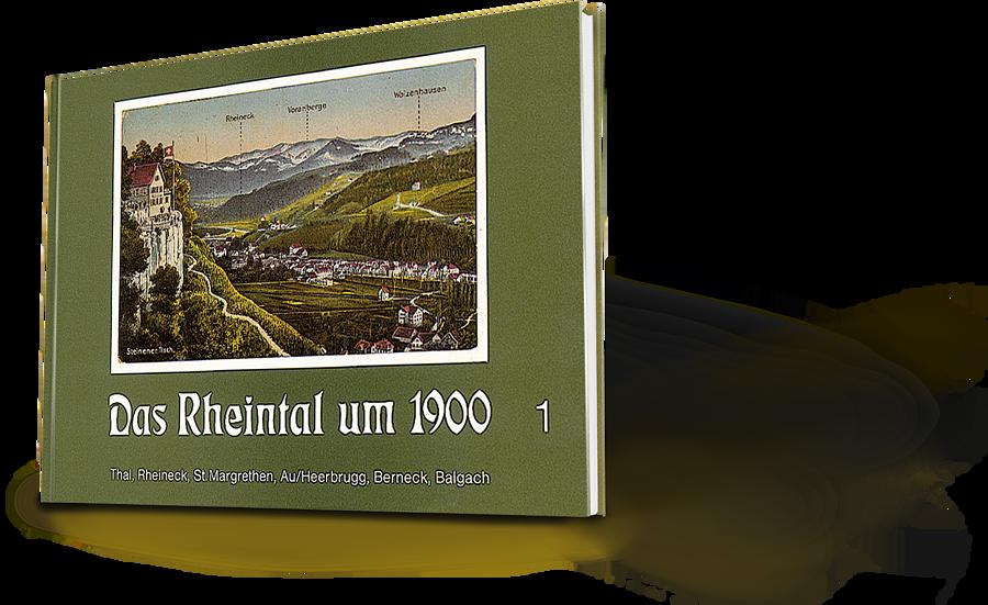 Das Rheintal um 1900 Band 1, Thal Rheineck, St. Margrethen, Au/Heerbrugg, Berneck, Balgach