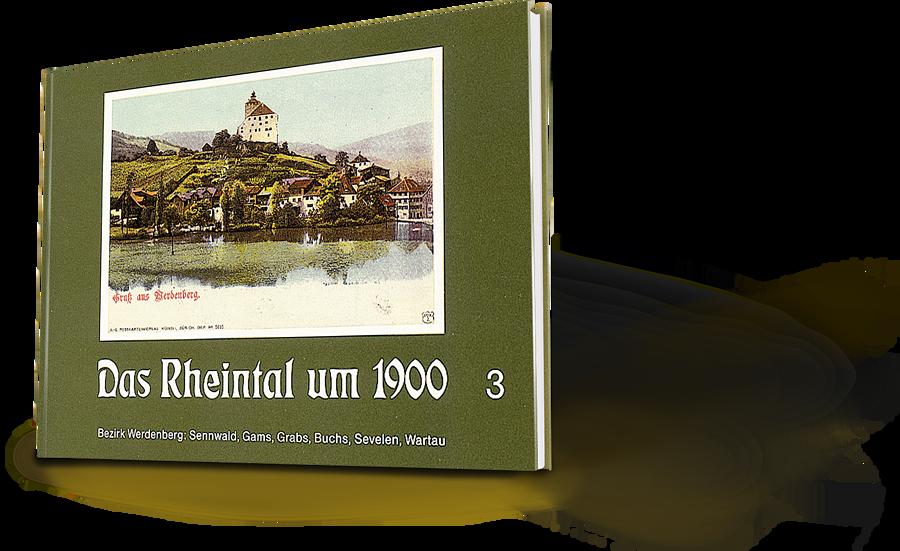 Das Rheintal um 1900 Band 3, Bezirk Werdenberg, Sennwald, Gams, Grabs, Buchs, Sevelen, Wartau