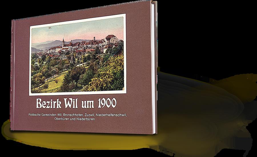 Bezirk Wil um 1900. Politische Gemeinde Wil, Bronschhofen, Zuzwil, Niederhelfenschwil, Oberbüren und Niederbüren. Ansichtskarten.