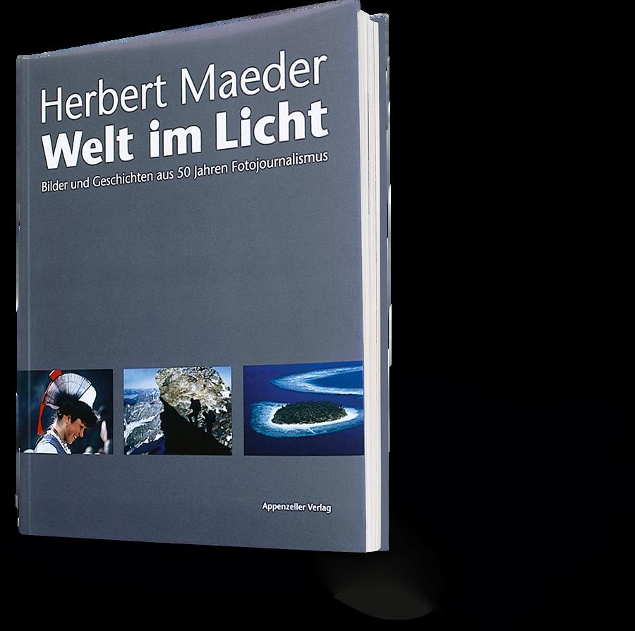 Herbert Maeder: Welt im Licht. Bilder und Geschichten aus 50 Jahren Fotojournalismus
