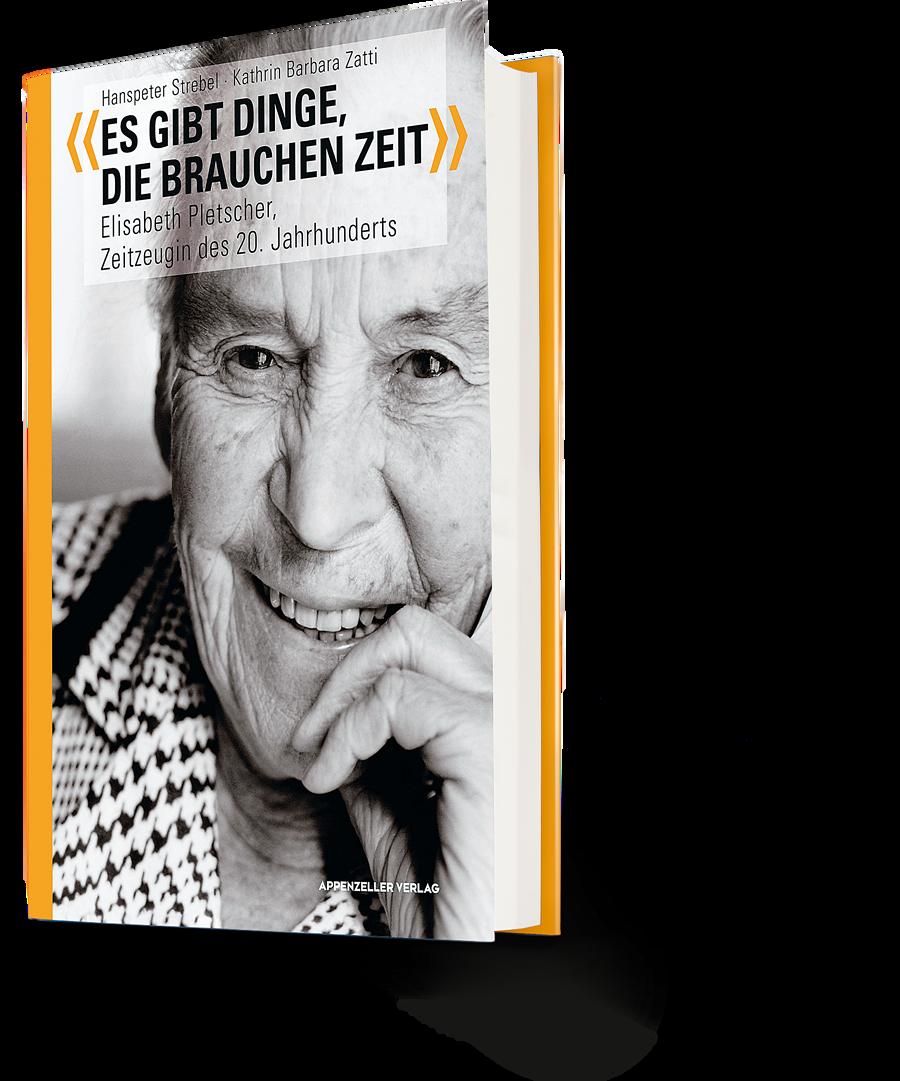 Hanspeter Strebel, Kathrin Barbara Zatti: Es gibt Dinge, die brauchen Zeit. Elisabeth Pletscher, Zeitzeugin des 20. Jahrhunderts