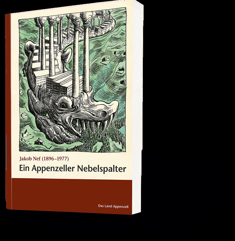 Jakob Nef (1896-1977). Ein Appenzeller Nebelspalter