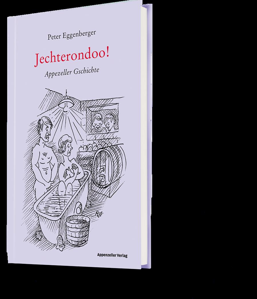 Peter Eggenberger: Jecherondoo! Appezeller Gschichte