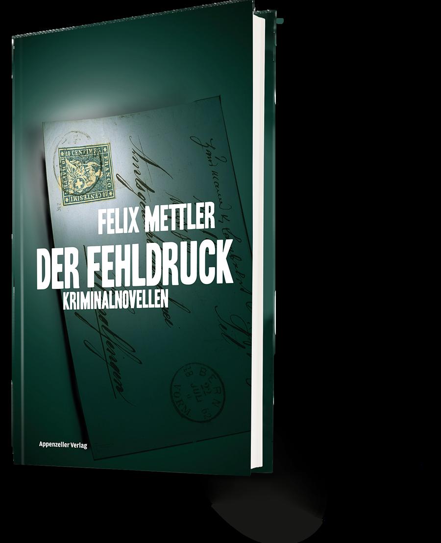 Felix Mettler: Der Fehldruck. Kriminalnovellen