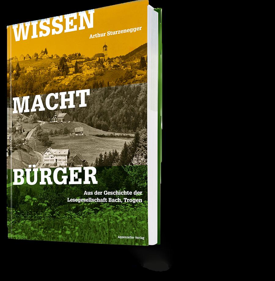 Arthur Sturzenegger: Wissen macht Bürger. Aus der Geschichte der Lesegesellschaft Bach, Trogen