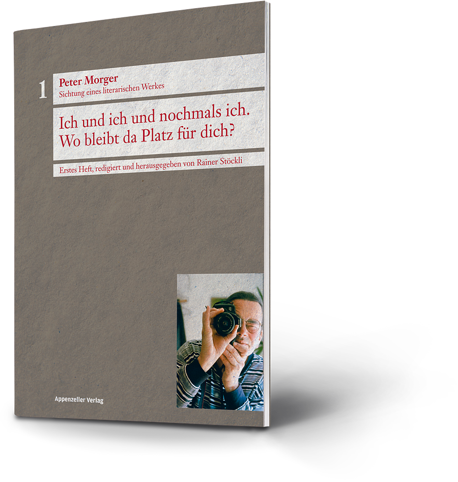 Peter Morger: Ich und ich und nochmals ich. Wo bleibt da Platz für Dich? Sichtung eines literarischen Werkes. Erstes Heft herausgegeben von Rainer Stöckli