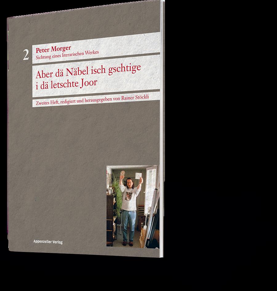 Peter Morger: Aber dä Näbel isch gschtige i dä letschte Johr. Sichtung eines literarischen Werkes. Zweites Heft, redigiert und herausgegeben von Rainer Stöckli