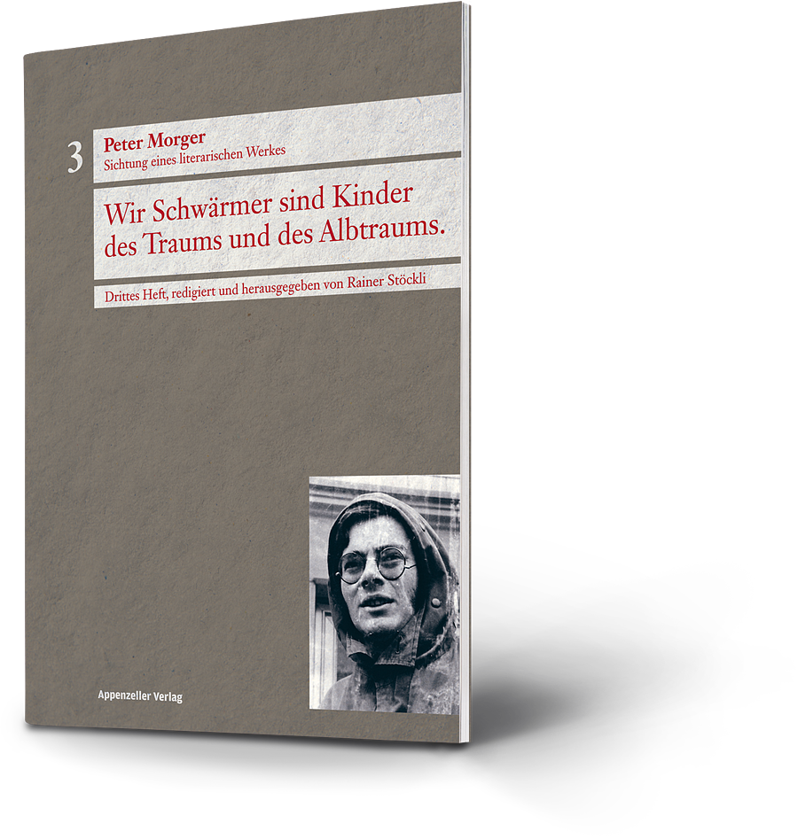 Peter Morger: Wir Schwärmer sind Kinder des Traums und des Albtraums. Sichtung eines literarischen Werkes. Drittes Heft, redigiert und herausgegeben von Rainer Stöckli