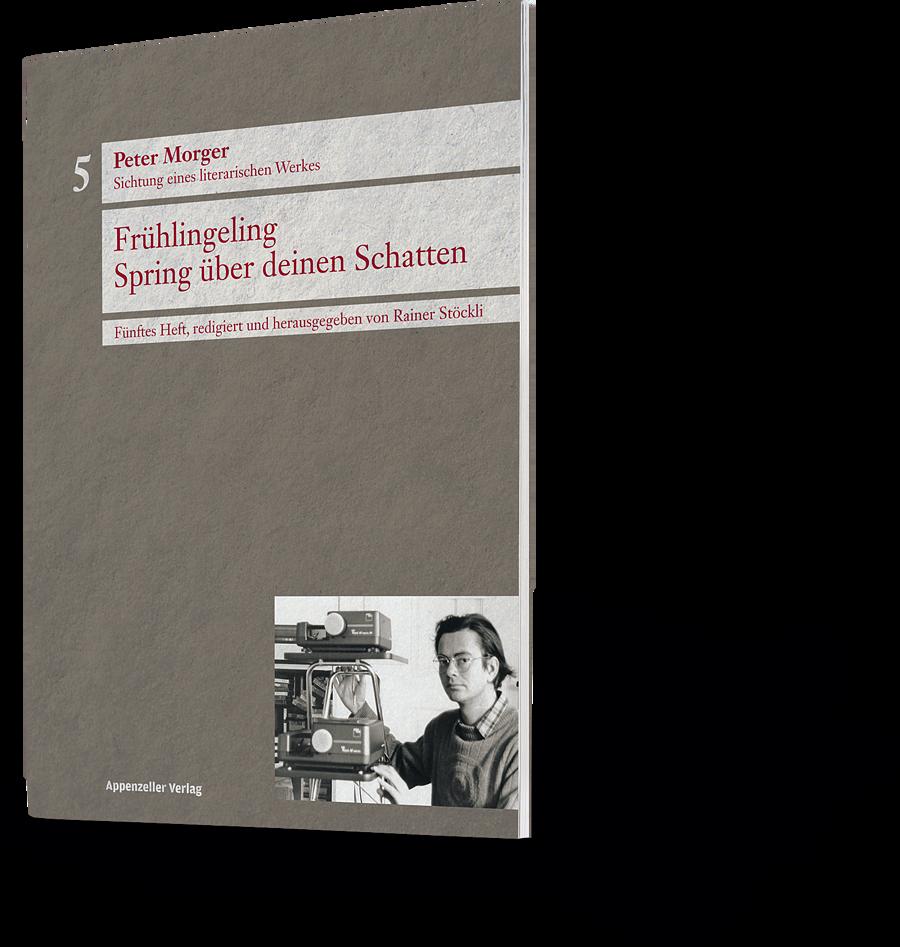 Peter Morger: Frühlingeling. Spring über deinen Schatten. Sichtung eines literarischen Werkes. Fünftes Heft, redigiert und herausgegeben von Rainer Stöckli
