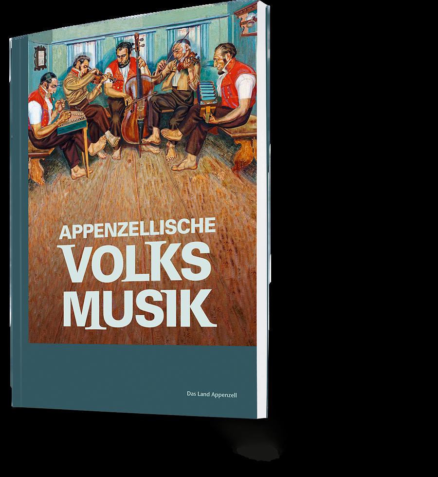 Das Land Appenzell: Appenzellische Volksmusik