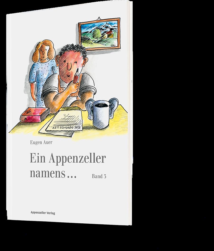 Eugen Auer. Ein Appenzeller namens ... Band 3