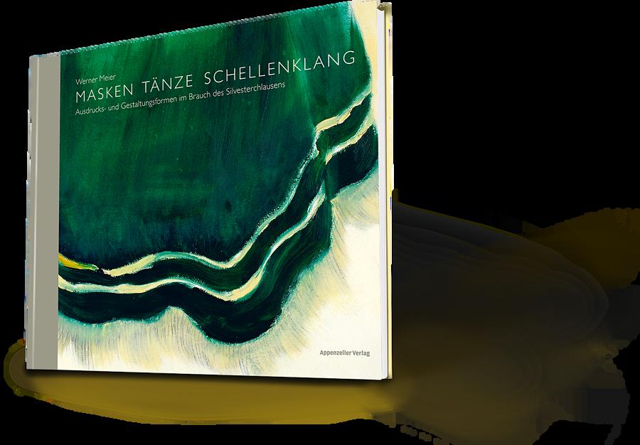 Werner Meier: Masken Tänze Schellenklang. Ausdrucks- und Gestaltungsformen im Brauch des Silvesterchlausens