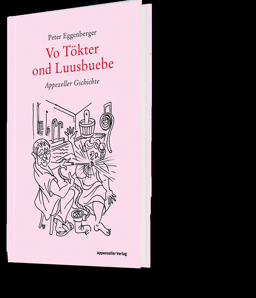 Peter Eggenberger: Vo Tökter ond Luusbuebe. Appezeller Gschichte