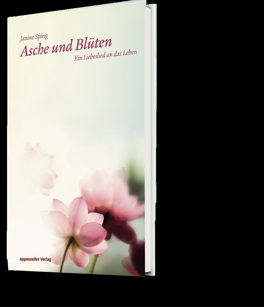 Janine Spirig: Asche und Blüten. Ein Liebeslied an das Leben