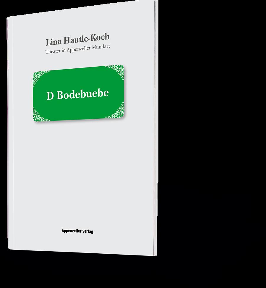 Lina Hautle-Koch. Theater in Appenzeller Mundart. D Bodebuebe