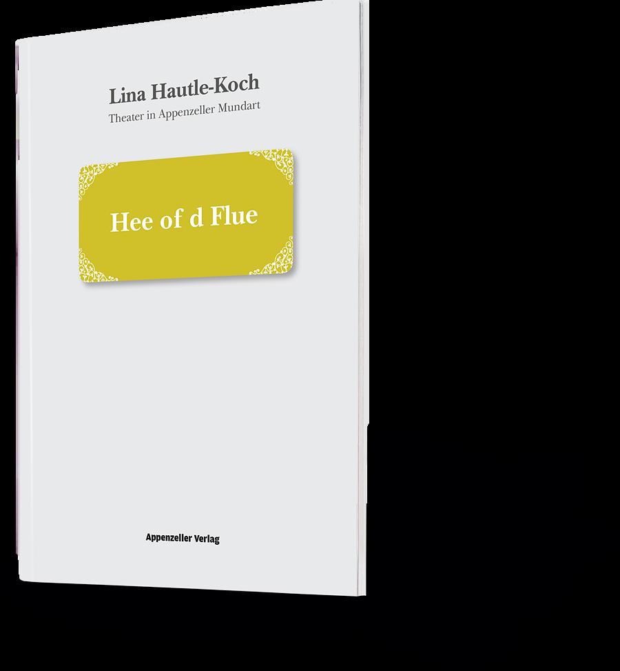 Lina Hautle-Koch. Theater in Appenzeller Mundart. Hee of d Flue