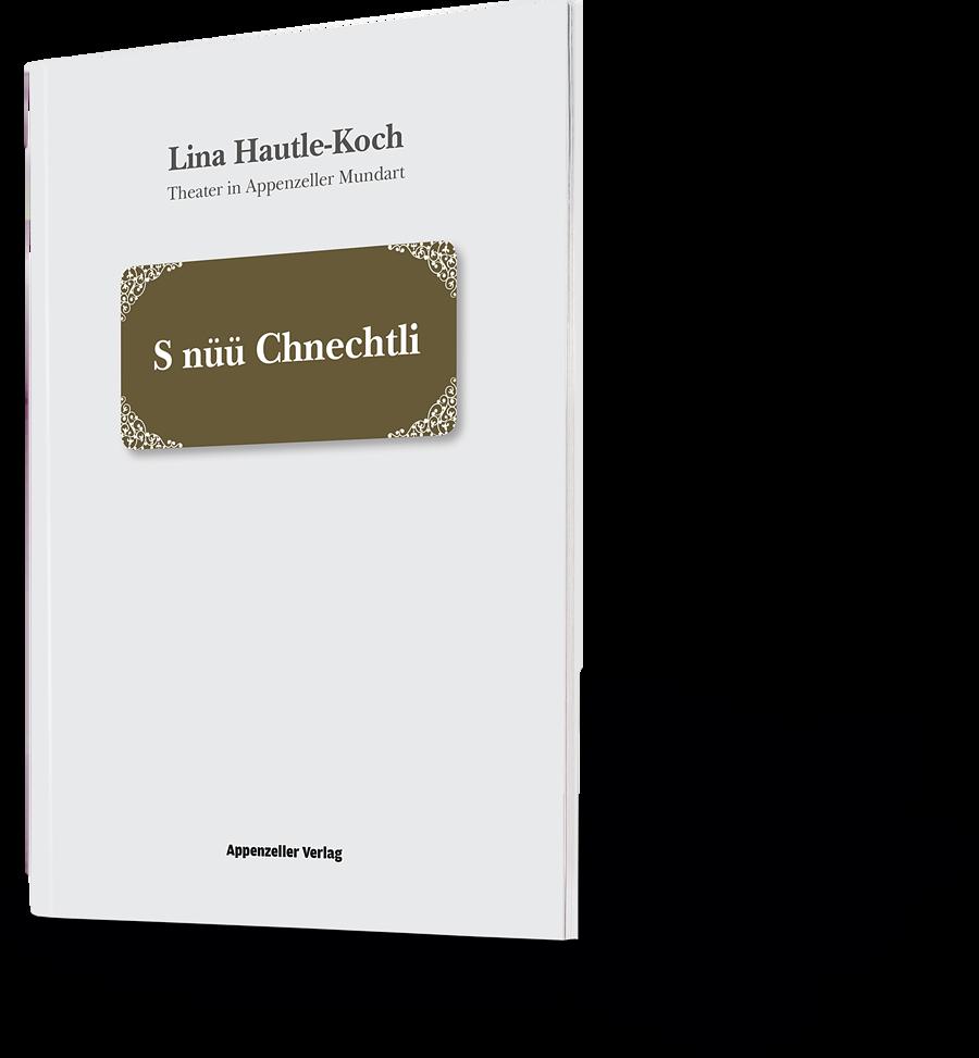 Lina Hautle-Koch. Theater in Appenzeller Mundart. S nüü Chnechtli