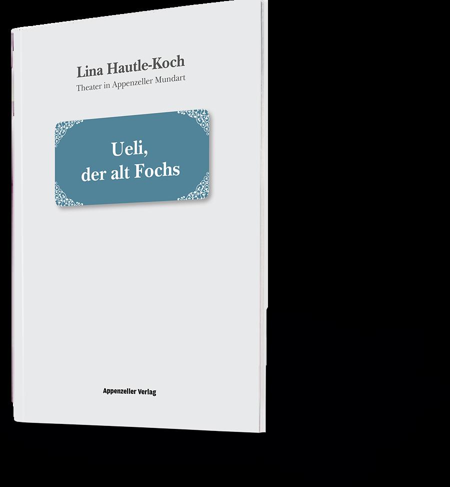 Lina Hautle-Koch. Theater in Appenzeller Mundart. Ueli, der alt Fochs