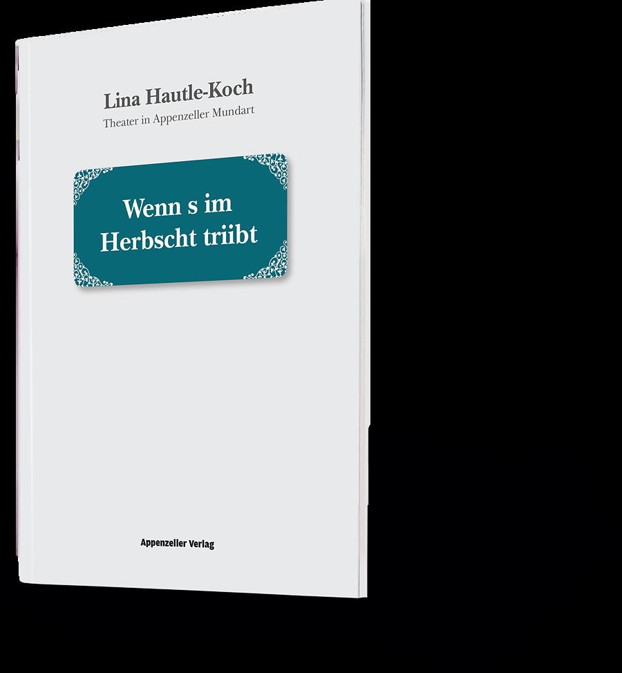 Lina Hautle-Koch. Theater in Appenzeller Mundart. Wenn s im Herbscht triibt