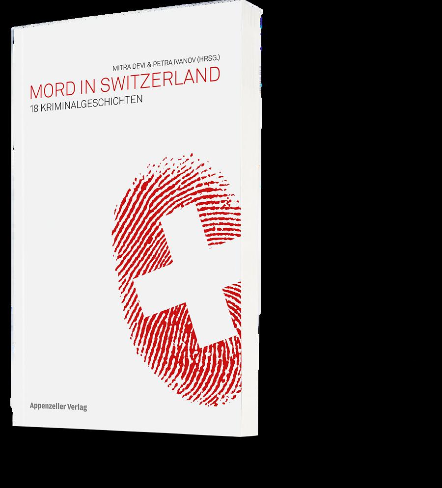 Mitra Devi, Petra Ivanov: Mord in Switzerland. 18 Kriminalgeschichten