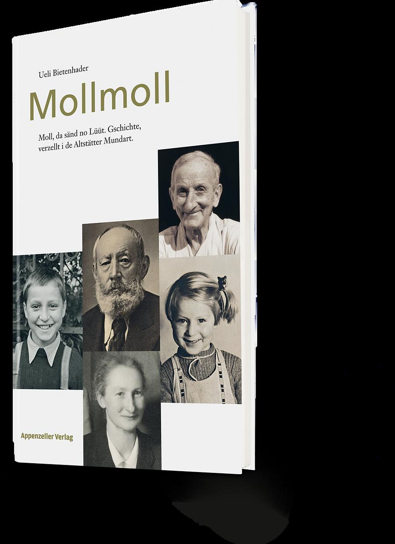 Ueli Bietenhader: Mollmoll. Moll, da sind no Lüüt. Gschichte, verzellt i de Altstätter Mundart.