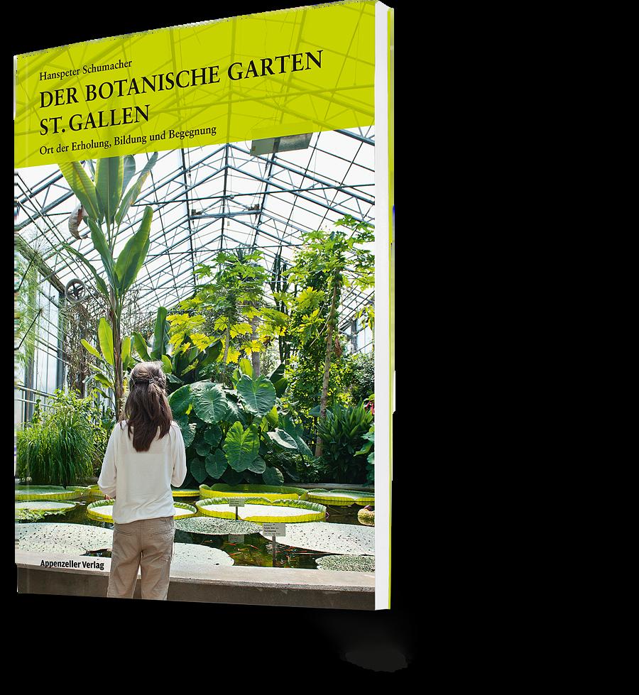 Hanspeter Schumacher: Der botanische Garten St. Gallen. Ort der Erholung, Bildung und Begegnung