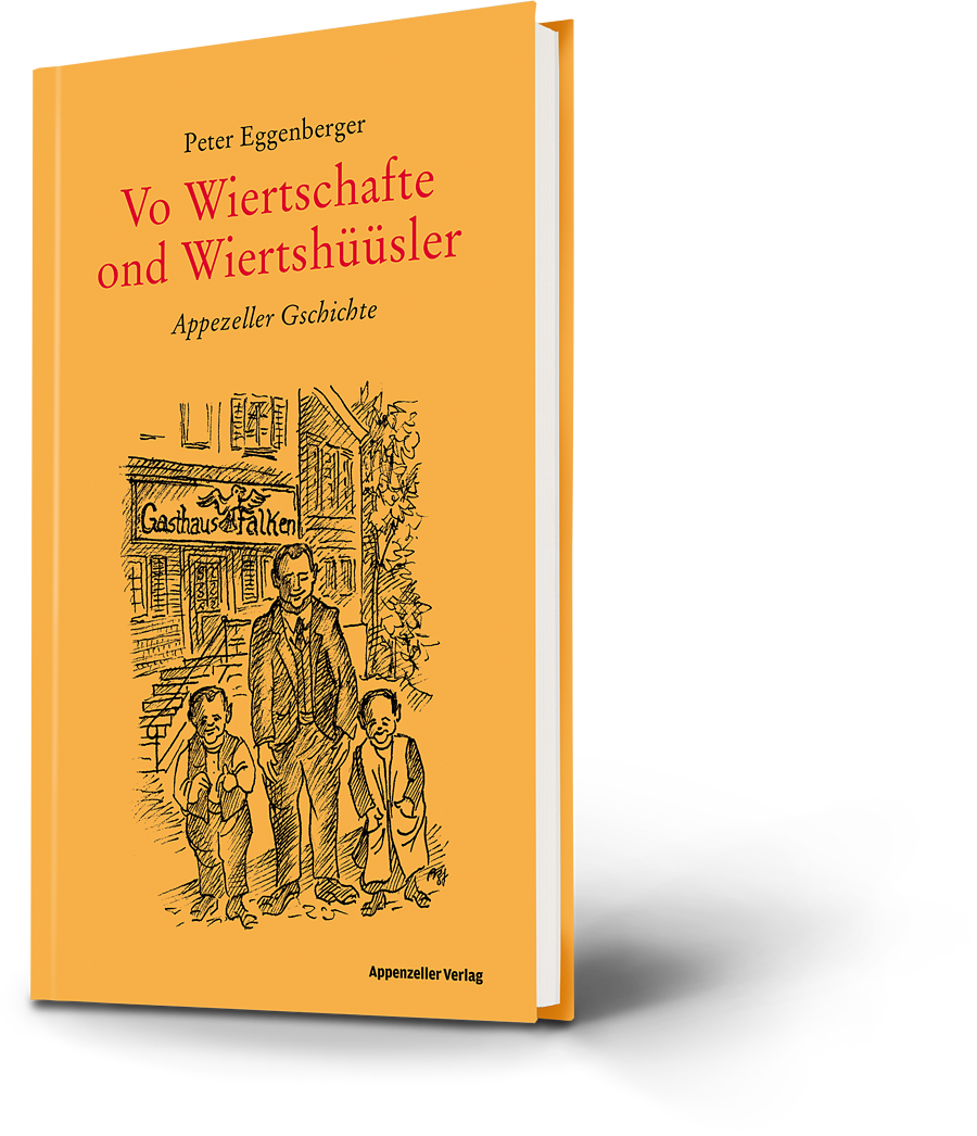 Peter Eggenberger: Vo Wiertschafte ond Wiertshüüsler. Appezeller Gschichte