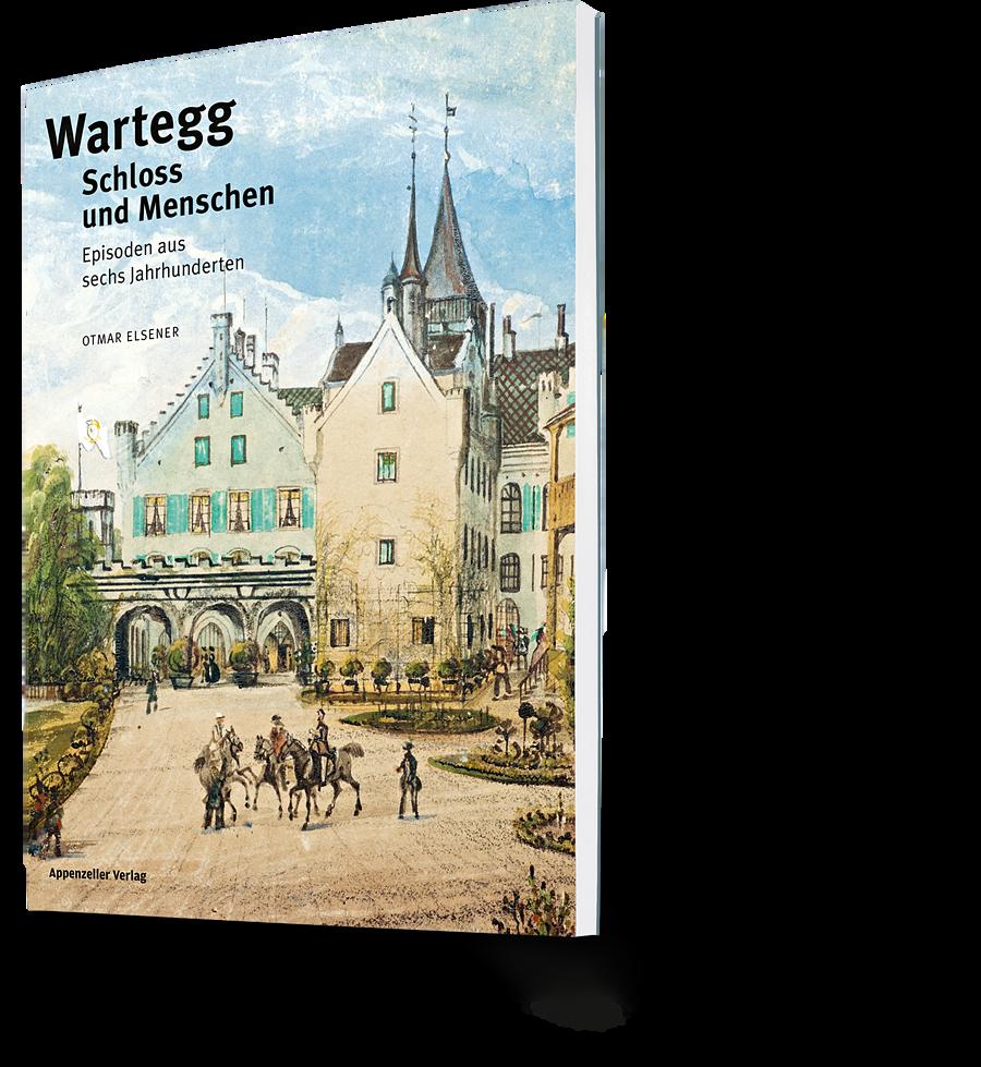 Wartegg. Schloss und Menschen. Episoden aus sechs Jahrhunderten. Otmar Elsener