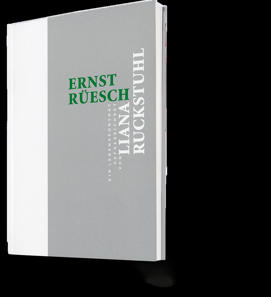 Ernst Rüesch. Liana Ruckstuhl. Ein Lebensporträt aufgezeichnet