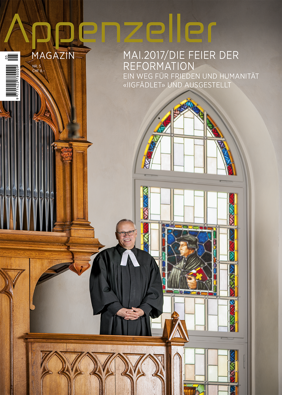 Appenzeller Magazin Mai 2017 Reformationsjubiläum Friedensweg Vorderland Iigfädlet