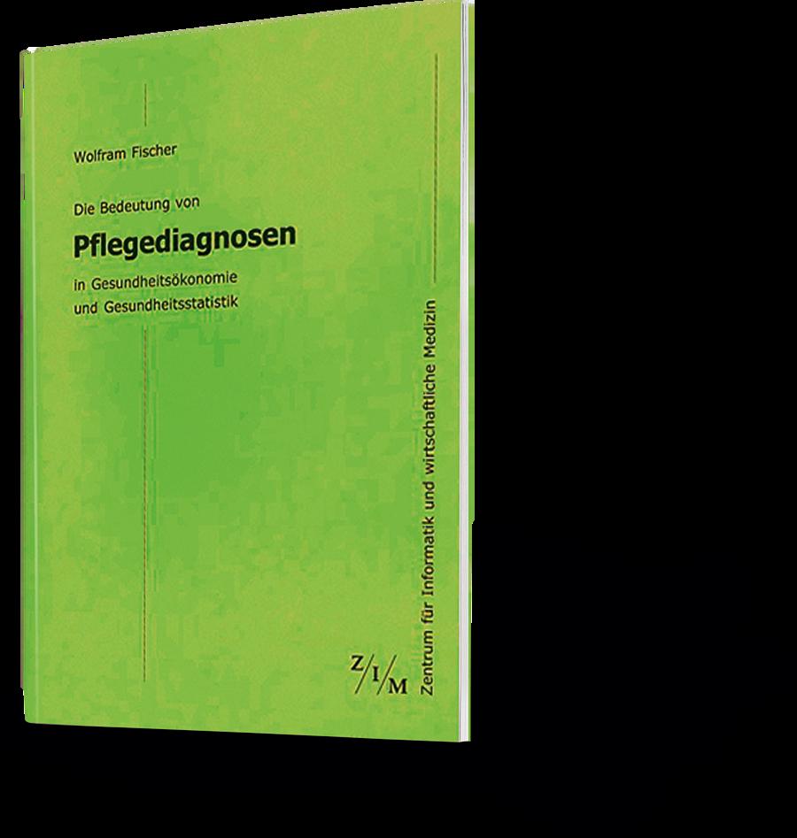 Wolfram Fischer: Die Bedeutung von Pflegediagnosen in Gesundheitsökonomie und Gesundheitsstatistik.