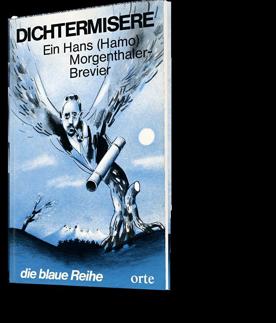 Ein Hans (Hamo) Morgenthaler-Brevier: Dichtermisere. die blaue Reihe