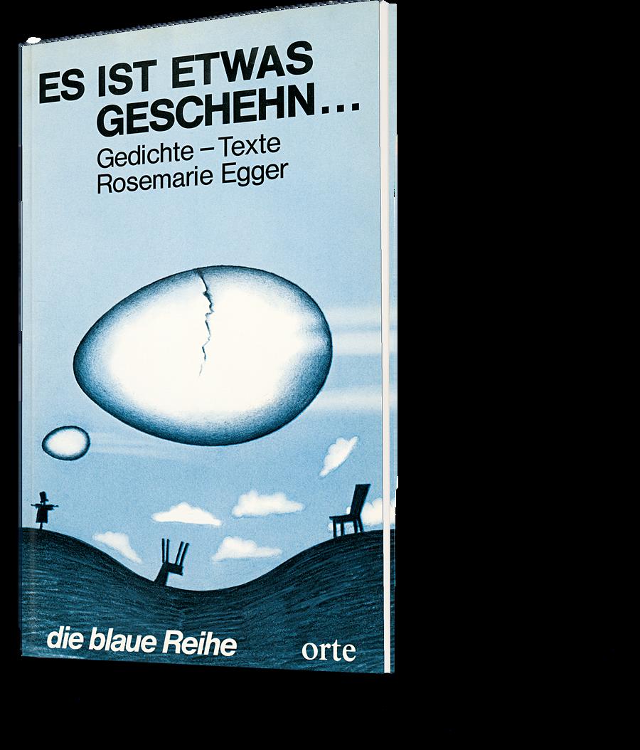Rosemarie Egger: Es ist etwas geschehn ... die blaue orte-Reihe