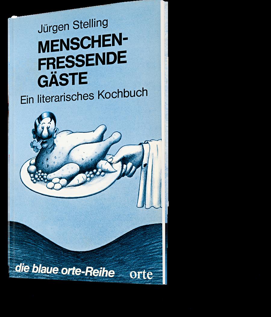 Jürgen Stelling: Menschenfressende Gäste. Ein literarisches Kochbuch. die blaue orte-Reihe