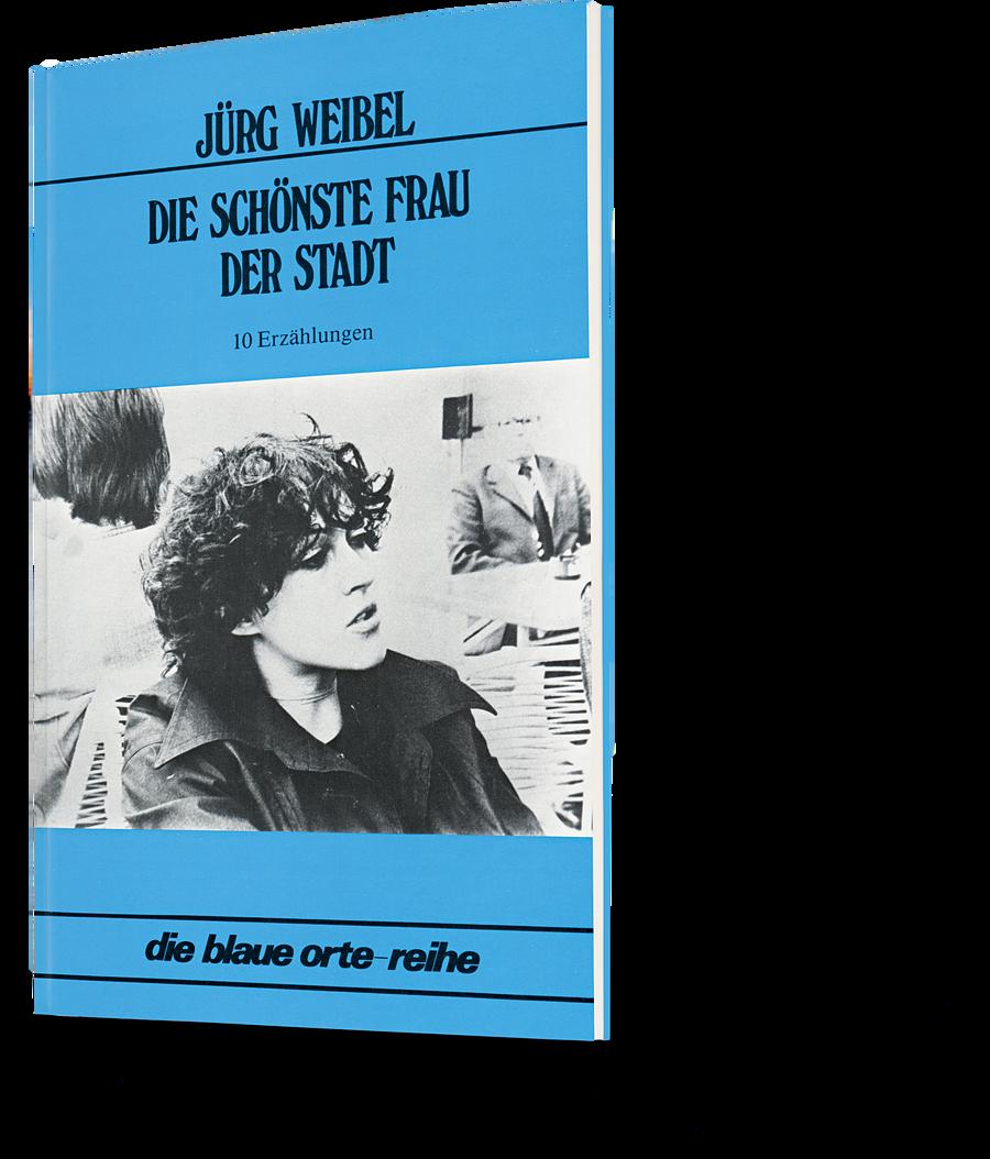 Jürg Weibel: Die schönste Frau der Stadt. die blaue orte-reihe