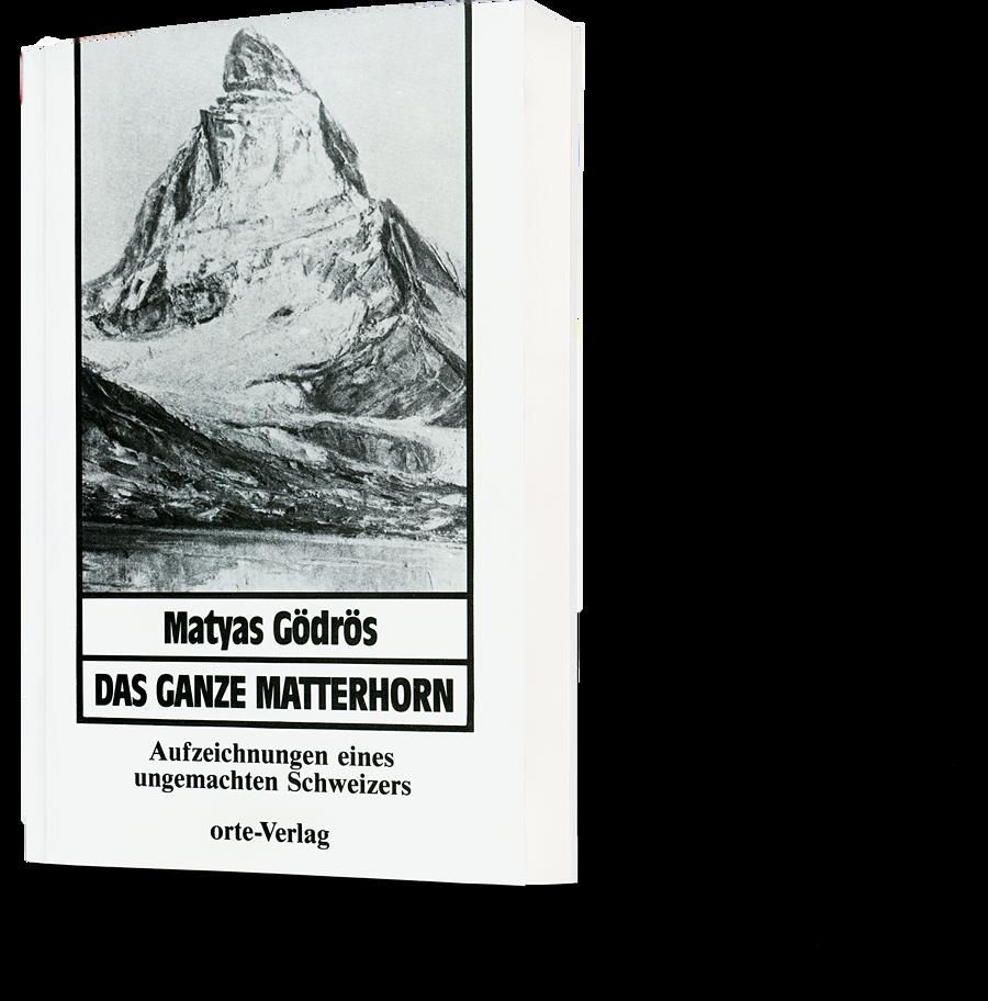 Matyas Gödrös: Das ganze Matterhorn. Aufzeichnungen eines ungemachten Schweizers
