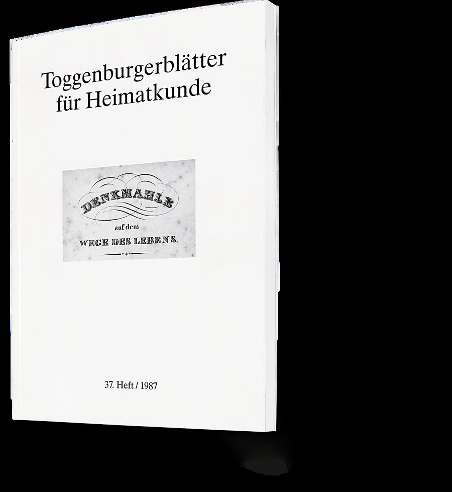 Toggenburgerblätter für Heimatkunde. Denkmale auf dem Wege des Lebens. 37. Heft 1987
