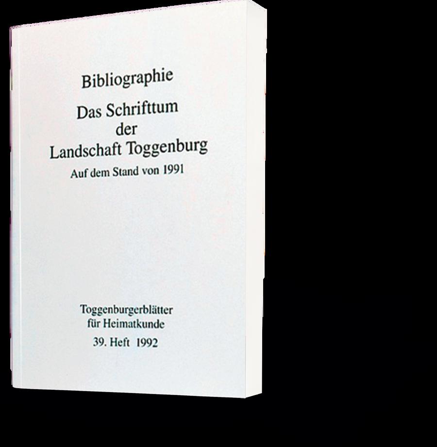 Das Schrifttum der Landschaft Toggenburg. Auf dem Stand von 1991. Toggenburgerblätter für Heimatkunde. 39. Heft 1992