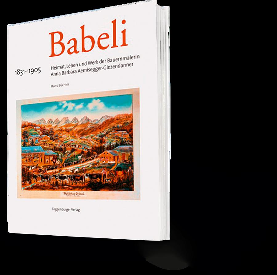 Hans Büchler: Babeli. Heimat, Leben und Werk der Bauernmalerin Anna Barbara Aemisegger-Giezendanner. 18311905