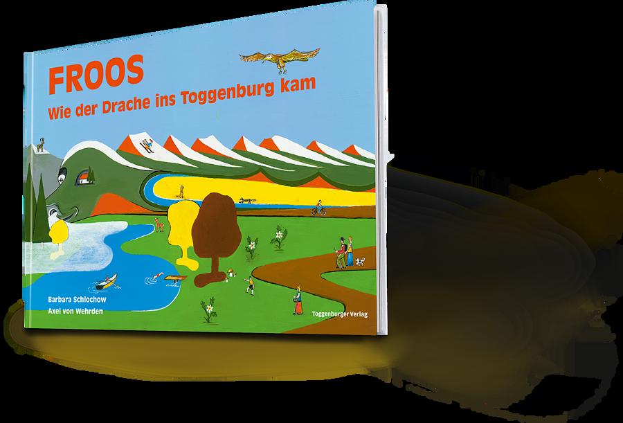 Froos Wie der Drache ins Toggenburg kam