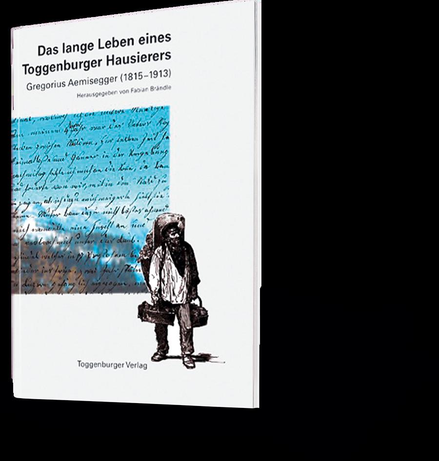 Das lange Leben eines Toggenburger Hausierers. Gregorius Aemisegger (1815-1913). Fabian Brändle